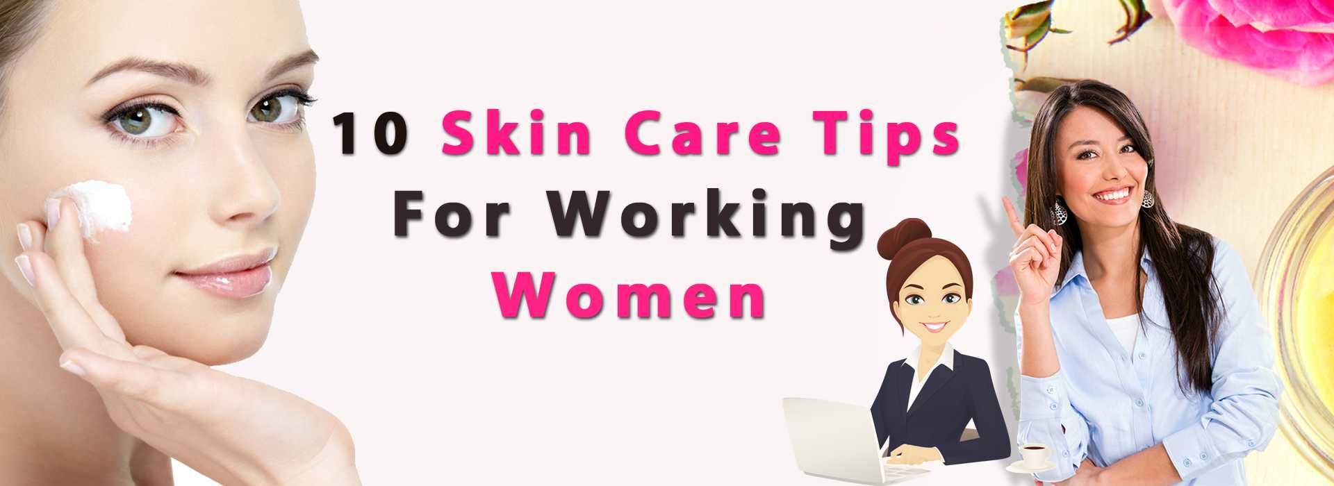 Skin Care Tips for working women